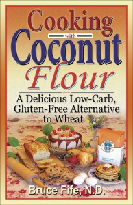 Cooking with Coconut Flour by Bruce Fife, N.D.