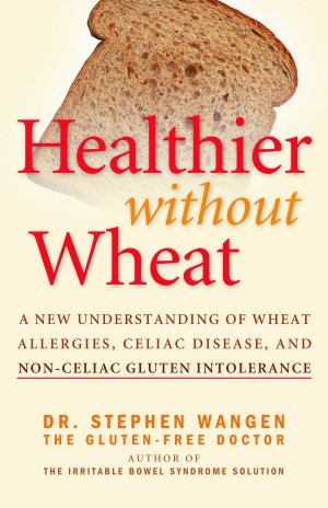 Healthier Without Wheat by Dr. Stephen Wangen, The Gluten-Free Doctor