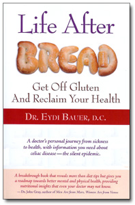 Life After Bread: Get Off Gluten and Reclaim Your Health by Dr. Eydi Bauer, D.C.